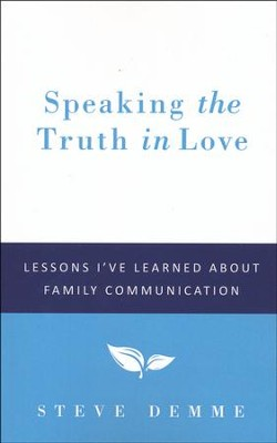 Speaking the Truth in Love: Lessons I've Learned  About Family Communication  -     By: Steve Demme