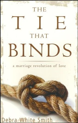 The Tie That Binds: A Marriage Revolution of Love  -     By: Debra White Smith