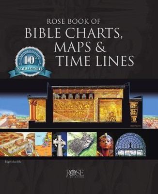 Rose Book of Bible Charts, Maps & Time Lines - 10th Anniversary  Edition  -