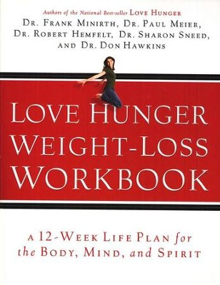 Love Hunger Weight-Loss Workbook A 12-Week Life Plan for the Body, Mind, and Spirit  -     By: Dr. Frank Minirth, Dr. Paul Meier, Dr. Robert Hemfelt
