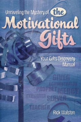 Unraveling the Mystery of the Motivational Gifts     -     By: Rick Walston