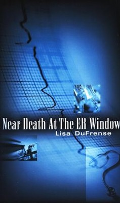Near Death At The ER Window  -     By: Lisa Dufrense