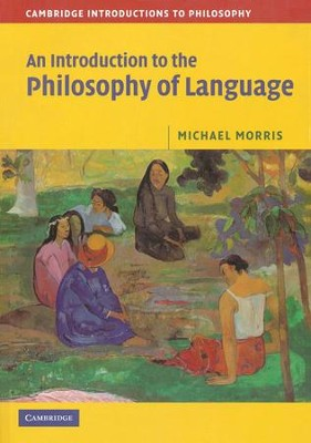 An Introduction to the Philosophy of Language  -     By: Michael Morris