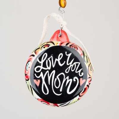 Love You Mom Ornament  -