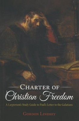 Charter of Christian Freedom: A Layperson's Study Guide to Paul's Letter to the Galatians  -     By: Gordon Lindsey