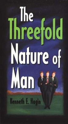 The Threefold Nature Of Man  -     By: Kenneth E. Hagin