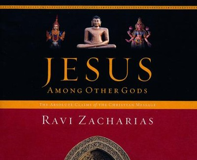 Jesus Among Other Gods: The Absolute Claims of the Christian Message - abridged audio book on CD  -     Narrated By: Ravi Zacharias     By: Ravi Zacharias