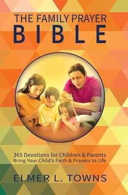 The Family Prayer Bible: 365 Devotions for Children & Parents  -     By: Elmer Towns