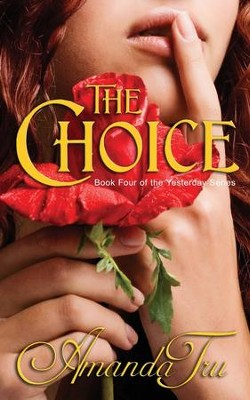 The Choice: Book 4 of the Yesterday Series, Edition 0002  -     By: Amanda Tru