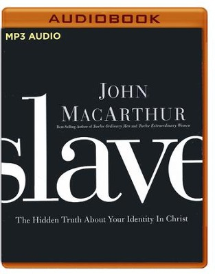 Slave: The Hidden Truth About Your Identity in Christ - unabridged audio book on MP3-CD  -     Narrated By: John MacArthur     By: John MacArthur
