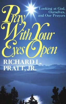 Pray with your eyes open richard l pratt jr 9780875523781 pray with your eyes open by richard l pratt fandeluxe Images
