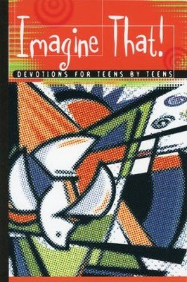 Imagine That! Devotions for Teens by Teens   -