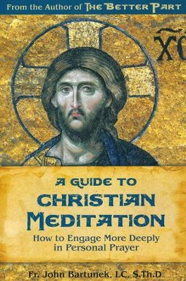 A Guide to Christian Meditation   -     By: John Bartunek