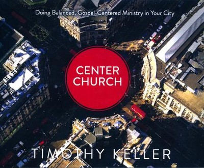 Center Church: Doing Balanced, Gospel-Centered Ministry in Your City - unabridged audio book on CD  -     Narrated By: Tom Parks     By: Timothy Keller