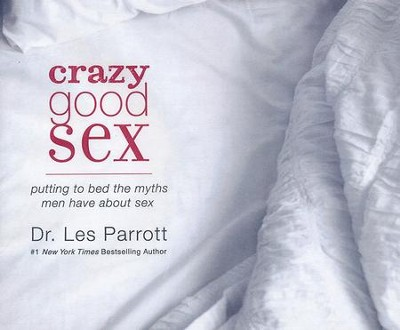 Crazy Good Sex: Putting to Bed the Myths Men Have about Sex - unabridged audio book on CD  -     Narrated By: Dr. Les Parrott     By: Dr. Les Parrott