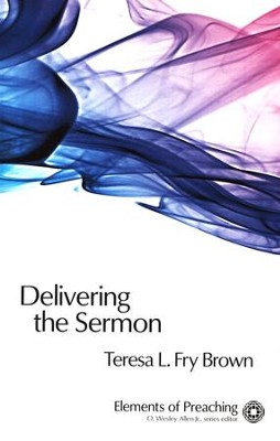 Delivering the Sermon: Voice, Body, and Animation in Proclamation  -     By: Teresa L. Fry Brown