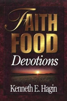 Faith Food Devotions   -     By: Kenneth E. Hagin