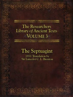 The Researcher's Library of Ancient Texts - Volume III: The Septuagint Translation by Sir Lancelot C. L. Brenton 1851  -     By: Thomas R. Horn