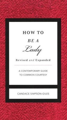 How To Be A Lady: A Contemporary Guide to Common Courtesy  -     By: Candace Simpson-Giles