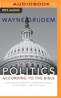 Politics According to the Bible: A Comprehensive Resource for Understanding Modern Political Issues in Light of Scripture - unabridged audio book on MP3-CD  -     Narrated By: Wayne Grudem     By: Wayne Grudem