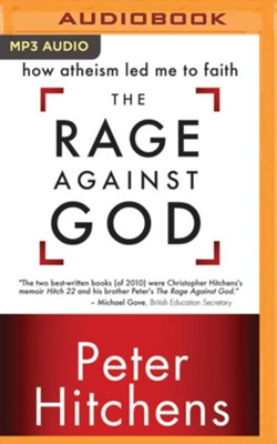 The Rage Against God: How Atheism Led Me to Faith - unabridged audio book on MP3-CD  -     Narrated By: Peter Hitchens     By: Peter Hitchens
