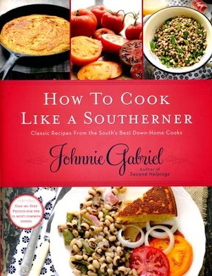 How to Cook Like a Southerner: Classic Recipes from the South's Best Down-Home Cooks  -     By: Johnnie Gabriel