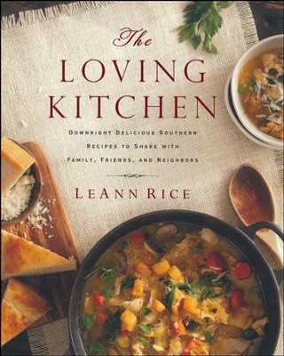 The Loving Kitchen: Downright Delicious Southern Recipes to Share with Family, Friends and Neighbors  -     By: Leann Rice