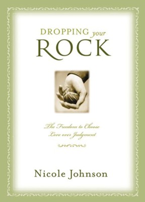 Dropping Your Rock: Choosing Love Over Judgment  -     By: Nicole Johnson