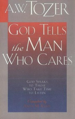 God Tells The Man Who Cares: God Speaks to Those Who Take Time to Listen  -     By: A.W. Tozer
