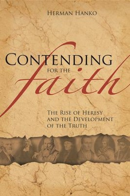 Contending for the Faith: The Rise of Heresy and the Development of the Truth  -     By: Herman Hanko
