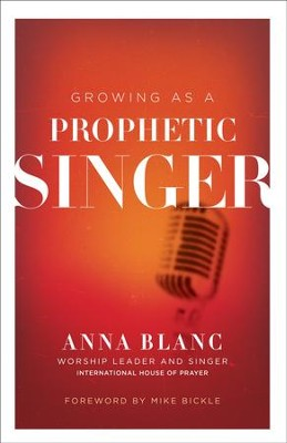 Growing as a Prophetic Singer  -     By: Anna Blanc