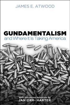 Gundamentalism and Where It Is Taking America  -     By: James E. Atwood