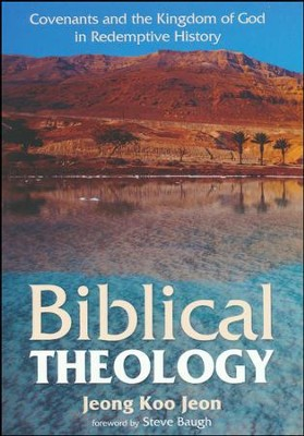 Biblical Theology: Covenants and the Kingdom of God in Redemptive History  -     By: Jeong Koo Jeon