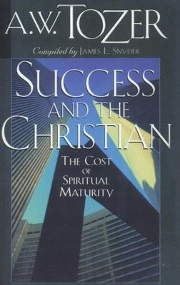 Success & The Christian: The Cost of Spiritual Maturity   -     By: A.W. Tozer