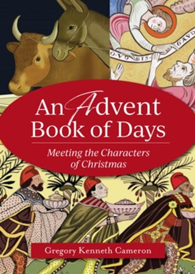An Advent Book of Days: Reflections on the Characters of Christmas for Every Day in Advent  -     By: Gregory Kenneth Cameron