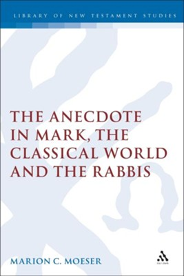 Anecdote: Studies in Mark, the Classical World, and the Rabbis  -     By: Marion Moeser