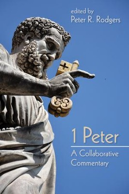 1 Peter: A Collaborative Commentary  -     Edited By: Peter R. Rodgers