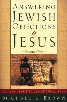 Answering Jewish Objections to Jesus, Volume 1: General and Historical Objections  -     By: Michael L. Brown