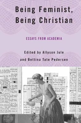 being feminist being christian essays from academia a jule  being feminist being christian essays from academia by a jule