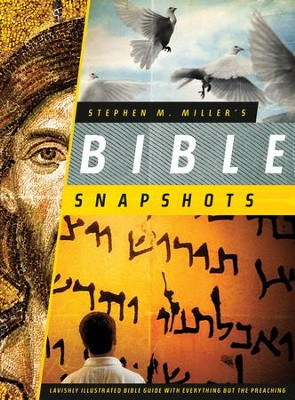 Stephen M. Miller's Bible Snapshots: Lavishly Illustrated Bible Guide with Everything But the Preaching  -     By: Stephen M. Miller