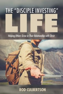 The Disciple Investing Life: Helping Others Grow in Their Relationship with Christ  -     By: Rod Culbertson