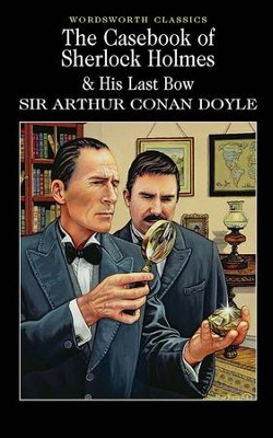 Casebook of Sherlock Holmes & His Last Bow  -     By: Sir Arthur Conan Doyle