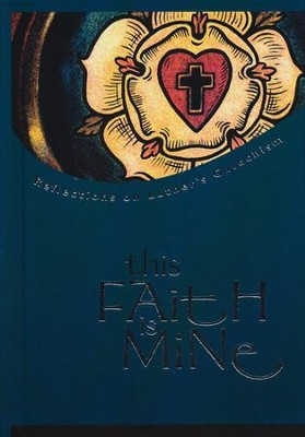 This Faith Is Mine: Reflections on Luther's Catechism   -     By: Richard Z. Meyer