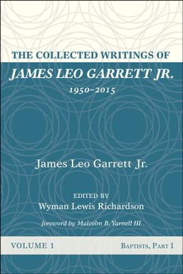 The Collected Writings of James Leo Garrett Jr., 1950-2015: Volume One: Baptists, Part I  -     Edited By: Wyman Lewis Richardson     By: James Leo Garrett