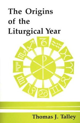 The Origins of the Liturgical Year, Second Edition   -     By: Thomas Talley