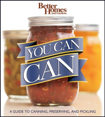 You Can Can!: A Visual Step-by-Step Guide to Canning, Preserving, and Pickling, with 100 Recipes  -