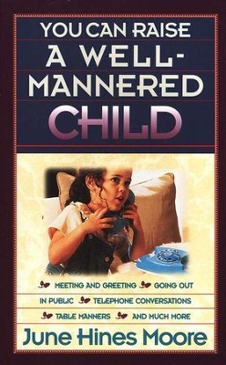 You Can Raise a Well-Mannered Child   -     By: June Hines Moore
