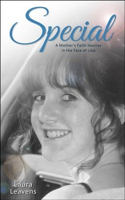 Special: A Mother's Faith Journey in the Face of Loss  -     By: Laura Leavens