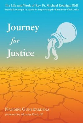 Journey for Justice: The Life and Work of Rev. Fr. Michael Rodrigo, OMI: Interfaith Dialogue in Action for Empowering the Rural Poor of Sri Lanka  -     By: Nandini Gunewardena