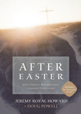 After Easter: How Christ's Resurrection Changed Everything  -     By: Jeremy Royal Howard, Doug Powell